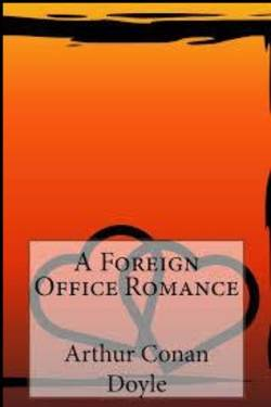 A Foreign Office Romance. By Arthur Conan Doyle