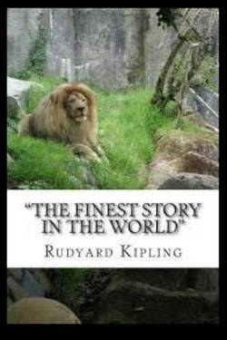 """The Finest Story in the World"" Rudyard Kipling"
