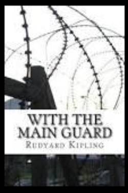 With the main guard. By Rudyard Kipling