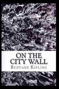 On the City Wall Rudyard Kipling