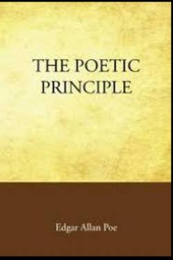 The Poetic Principle. By Edgar Allan Poe