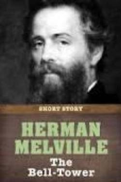 The Bell-Tower By  Herman Melville