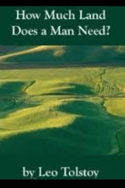 How Much Land Does a Man Require? By Leo Tolstoy