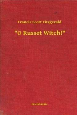 O Russet Witch! By Scott Fitzgerald