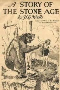 A Story of the Stone Age. H. G. Wells By H. G. WELLS