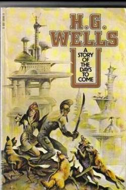 A Story of the Days To Come. H. G. Wells
