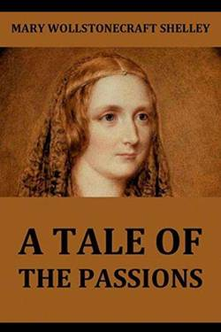 A Tale Of The Passions; Or, The Death Of Despina. Mary Wollstonecraft Shelley