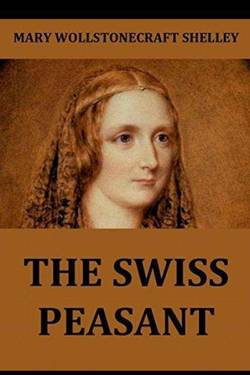The Swiss Peasant. By Mary Shelley