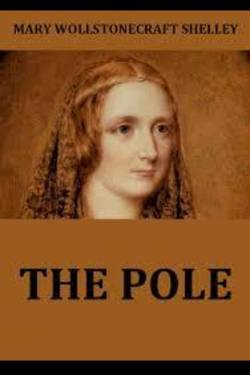 The Pole. By Mary Shelley