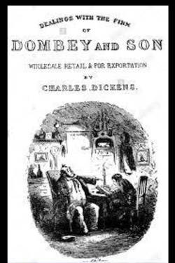 Dealings with the firm of Dombey and son : wholesale, retail, and for exportation.  By Charles Dickens