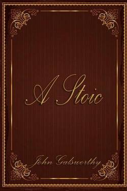 A Stoic By John Galsworthy