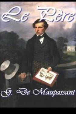 Le Père By Guy de Maupassant