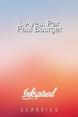 L Aveu. Par Paul Bourget