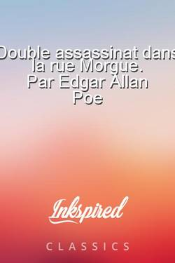 Double assassinat              dans la rue Morgue.       Par Edgar Allan Poe