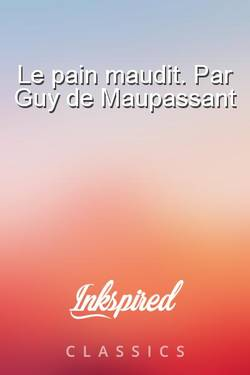 Le pain maudit. Par Guy de Maupassant
