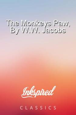 The Monkeys Paw, By W.W. Jacobs