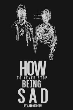 How to never stop being sad