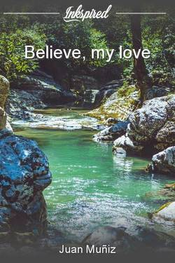 Believe, my love