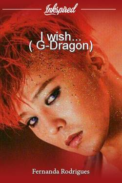 I wish... ( G-Dragon)