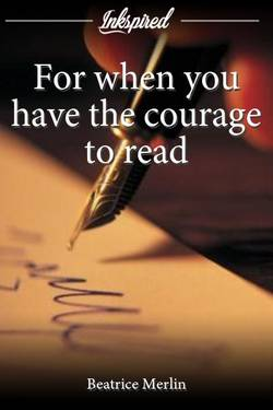 For when you have the courage to read