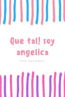Que tal! soy angelica