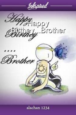 Happy Birthey...Brother