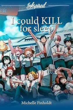 I could KILL for sleep