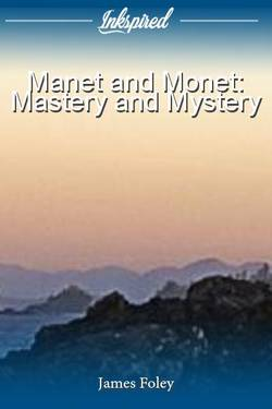 Manet and Monet: Mastery and Mystery