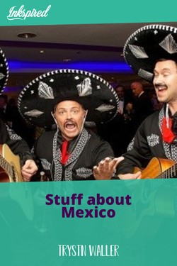 Stuff about Mexico