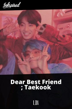 Dear Best Friend ; Taekook