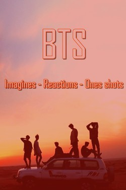 BTS  [ Imagines - Reactions - One Shot ]