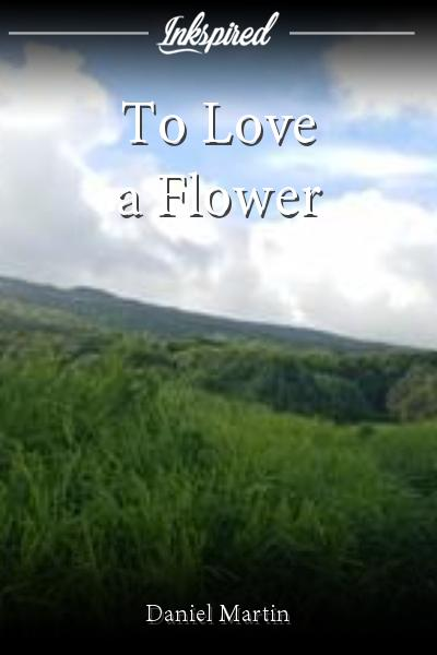 To Love a Flower