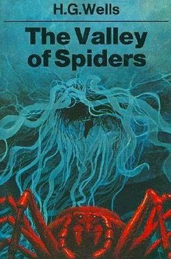 The Valley of Spiders by H. G. Wells