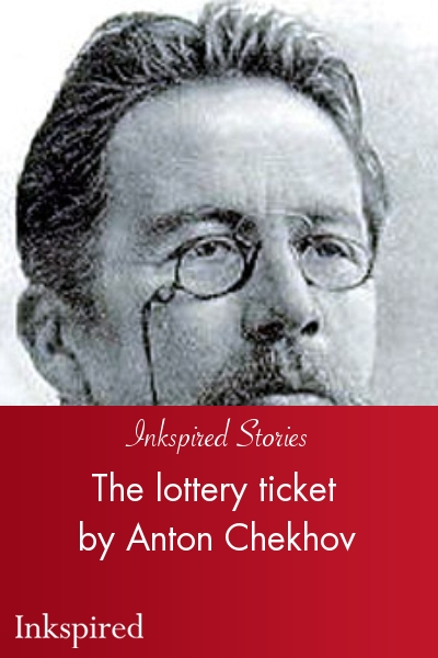 "anton chekhov writes his short stories with a purpose lottery ticket Anton chekhov essays: over mainly on his short stories but he was also lottery"" by shirley jackson and ""the lottery ticket"" by anton chekhov."