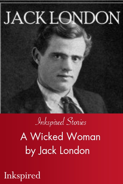 "jack london's ""a wicked woman"" Free download of audio adventure stories a wicked woman - in these days of was one of the best selling books of that year and it was jack london's best."