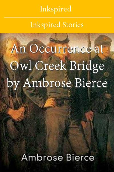 an analysis of an occurence at owl creek bridge by ambrose bierce 281 quotes from ambrose bierce: 'love, n a temporary insanity curable by marriage' an occurrence at owl creek bridge 17,254 ratings open preview.